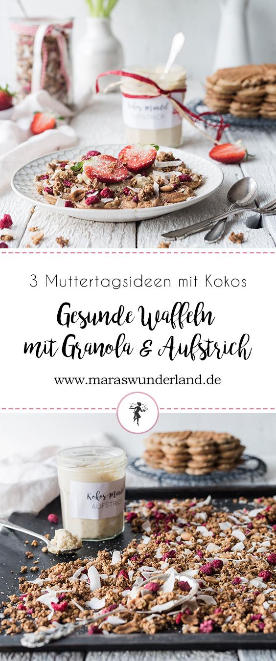 {Werbung} Vollkorn-Waffeln, Kokos-Granola & Kokos-Mandel-Aufstrich. Drei wunderbare, gesunde Rezepte für Muttertag. Schnell und einfach gemacht.