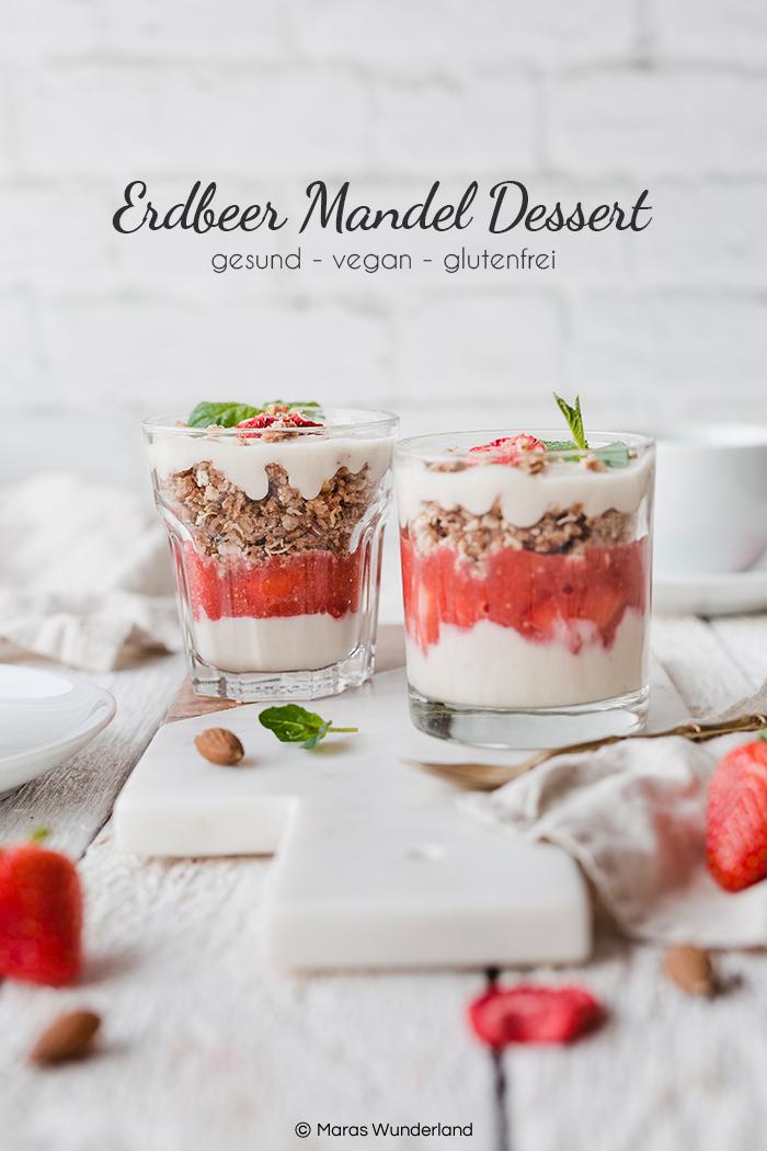 Veganes Erdbeer-Mandel-Dessert. Gesund und glutenfrei. Ein einfaches und schnelles Rezept, perfekt für den Frühling. • Maras Wunderland #maraswunderland #dessert #erdbeerdessert #strawberrydessert #vegan #eatvegan #vegandessert #veganerezepte #glutenfrei #glutenfree #eathealthy #healthydesser